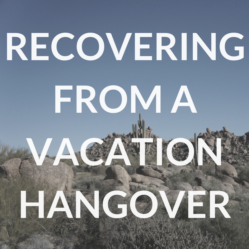 Recovering from a Vacation Hangover